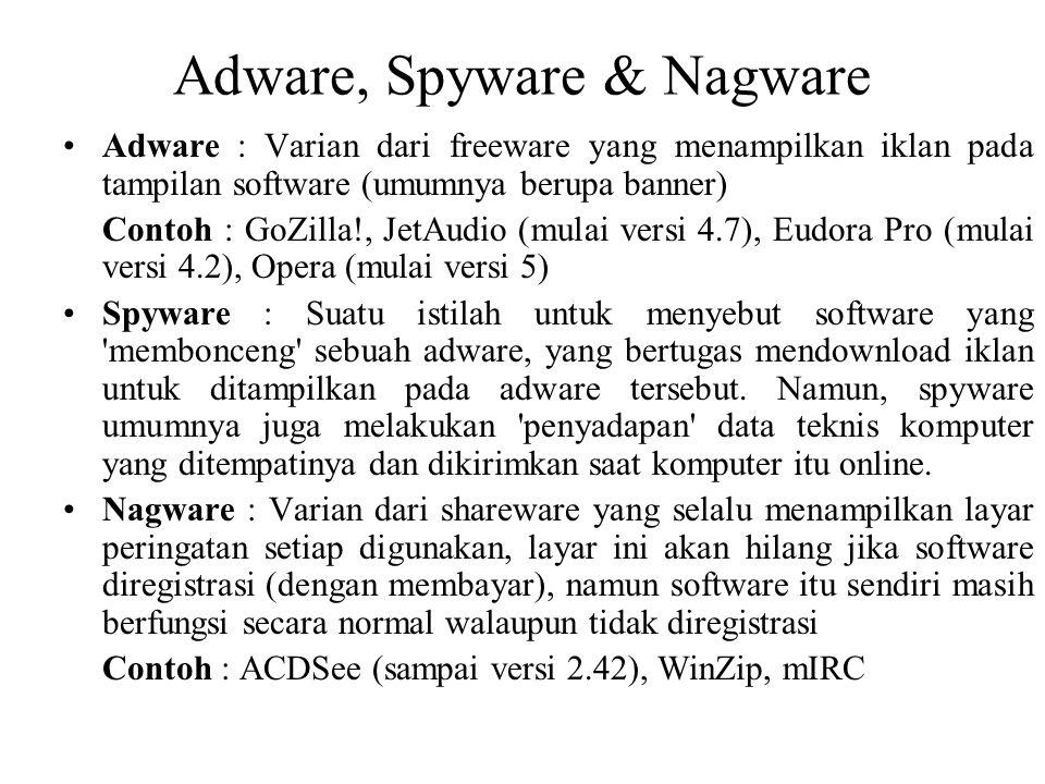 Adware, Spyware & Nagware Adware : Varian dari freeware yang menampilkan iklan pada tampilan software (umumnya berupa banner) Contoh : GoZilla!, JetAu