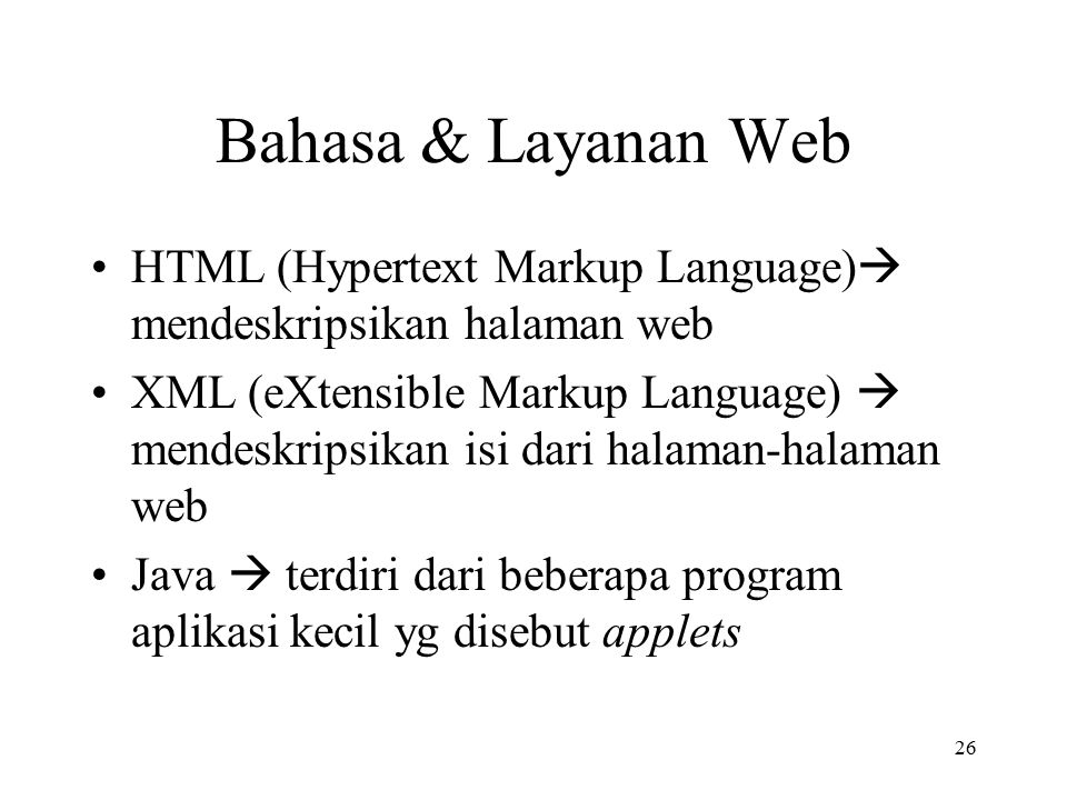 26 Bahasa & Layanan Web HTML (Hypertext Markup Language)  mendeskripsikan halaman web XML (eXtensible Markup Language)  mendeskripsikan isi dari hal