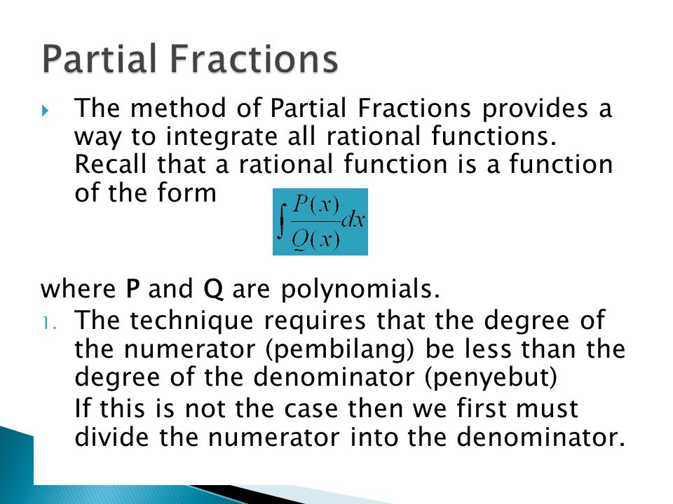  The method of Partial Fractions provides a way to integrate all rational functions.