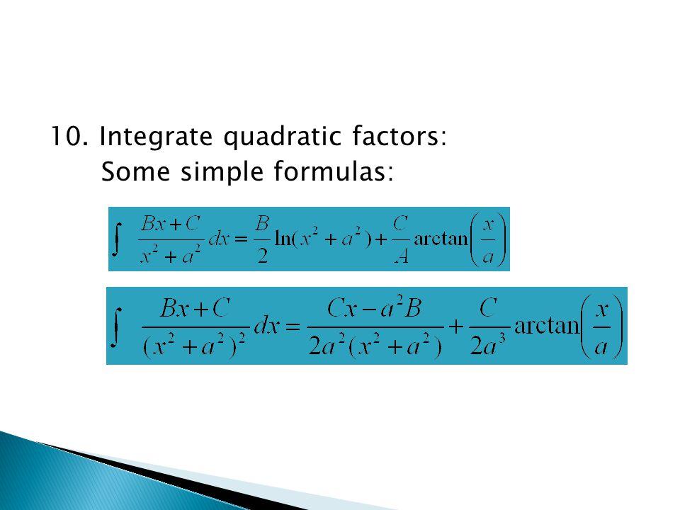 10. Integrate quadratic factors: Some simple formulas: