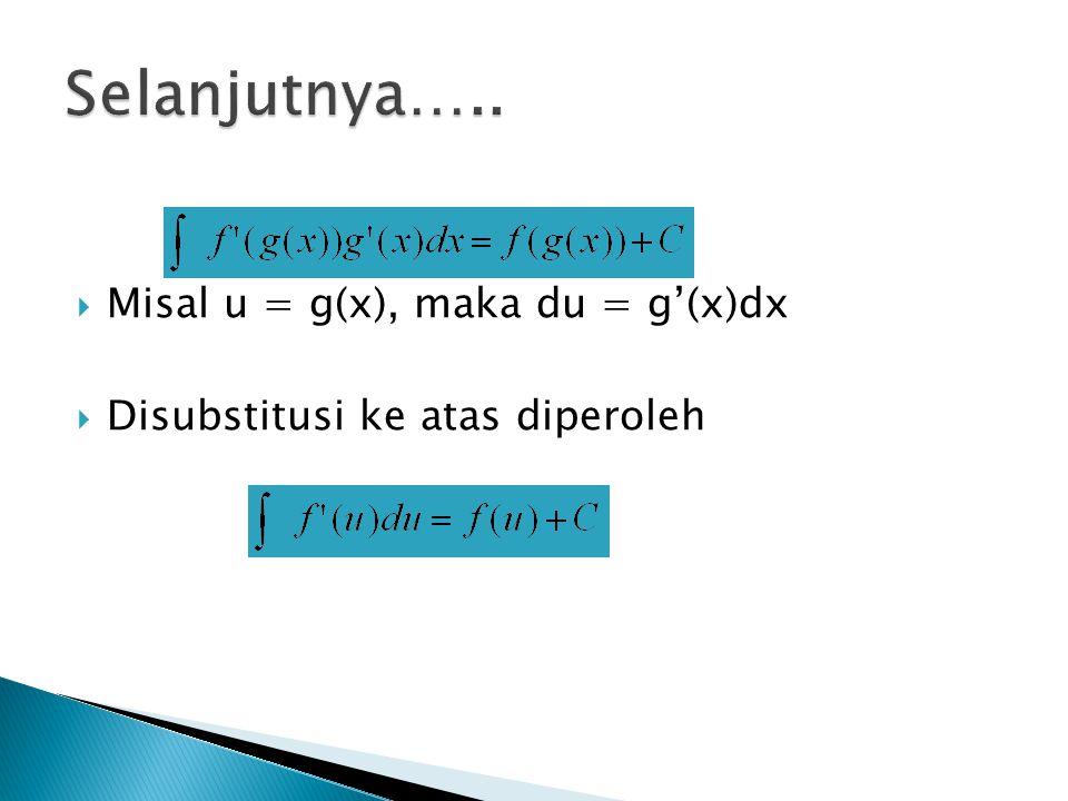  Misal u = g(x), maka du = g'(x)dx  Disubstitusi ke atas diperoleh