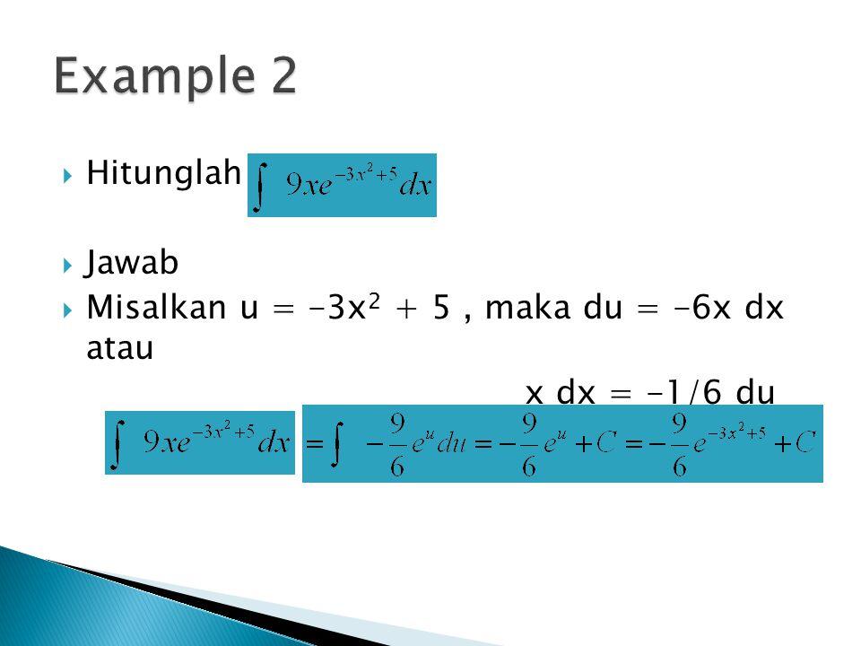  Hitunglah  Jawab  Misalkan u = -3x 2 + 5, maka du = -6x dx atau x dx = -1/6 du