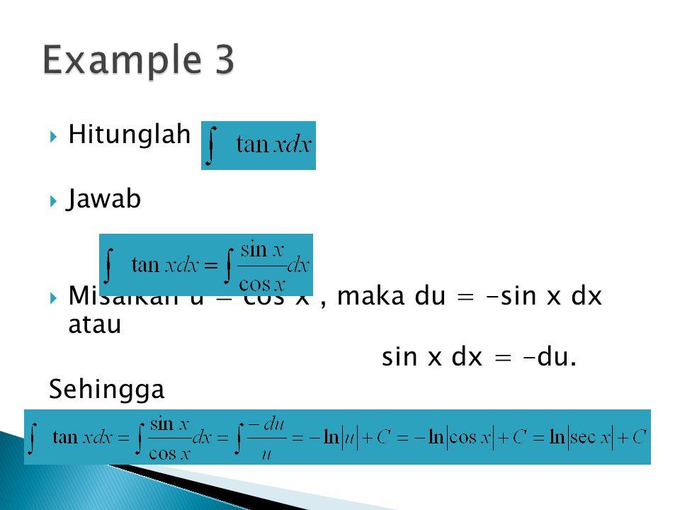  Hitunglah  Jawab  Misalkan u = cos x, maka du = -sin x dx atau sin x dx = -du. Sehingga 