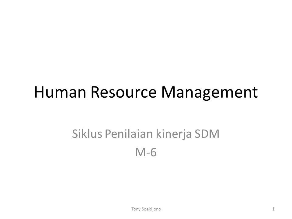 1 Human Resource Management Siklus Penilaian kinerja SDM M-6 1Tony Soebijono