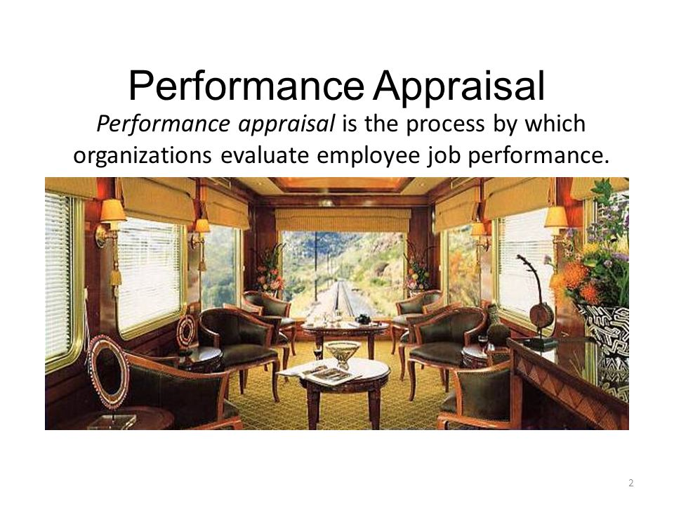 2 Performance Appraisal Performance appraisal is the process by which organizations evaluate employee job performance.