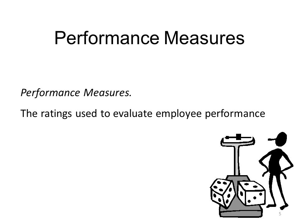 4 Performance Standards Performance Standards. The benchmark against which performance is measured.