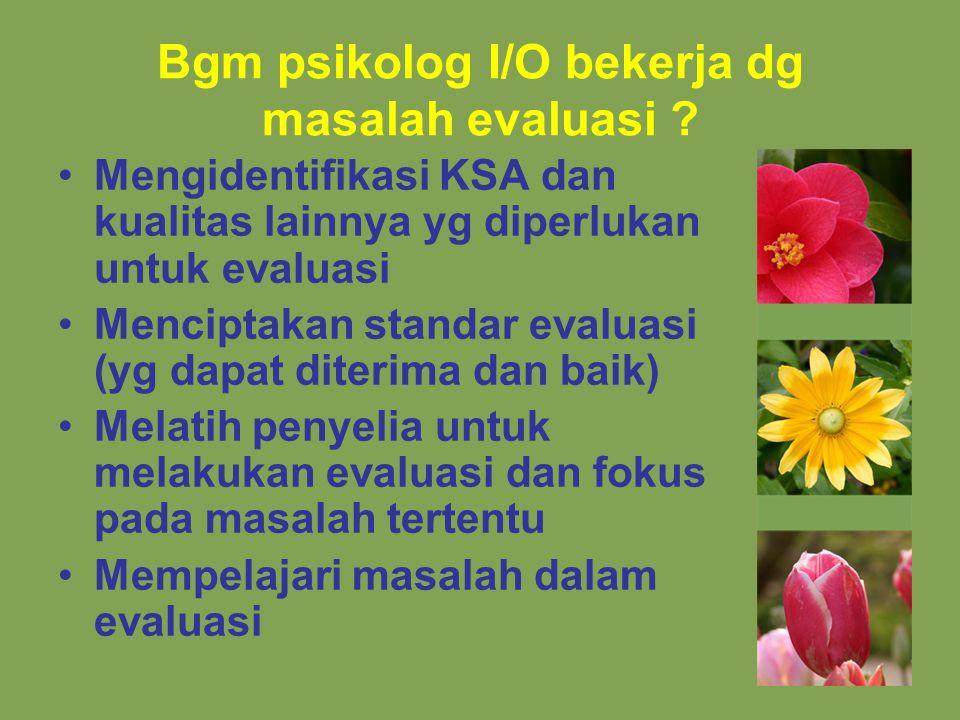 Bgm psikolog I/O bekerja dg masalah evaluasi .