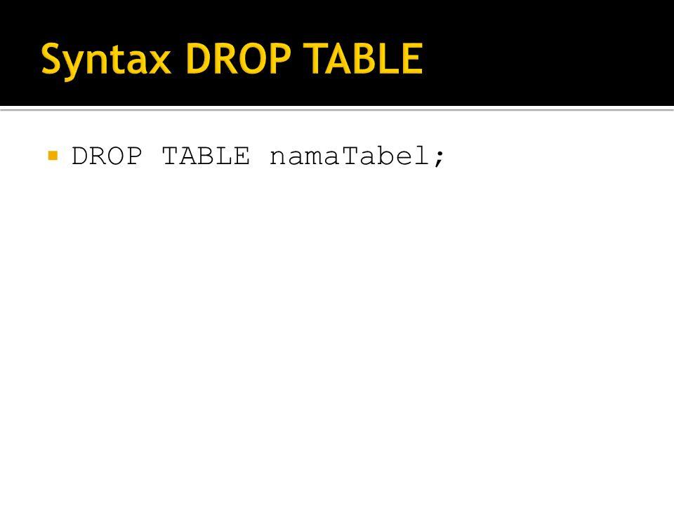  DROP TABLE namaTabel;