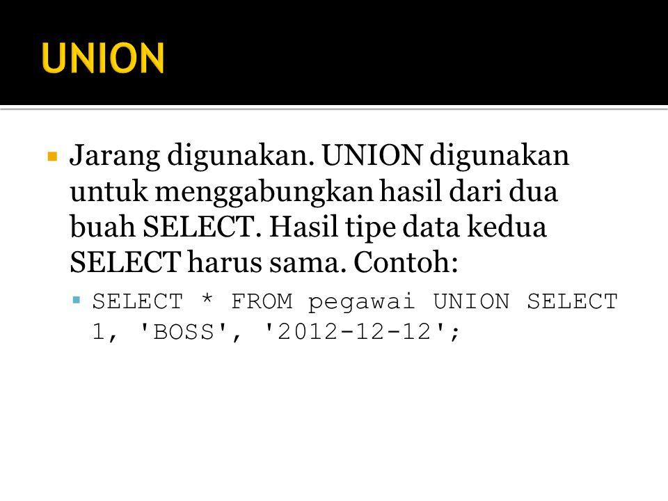  Jarang digunakan.UNION digunakan untuk menggabungkan hasil dari dua buah SELECT.