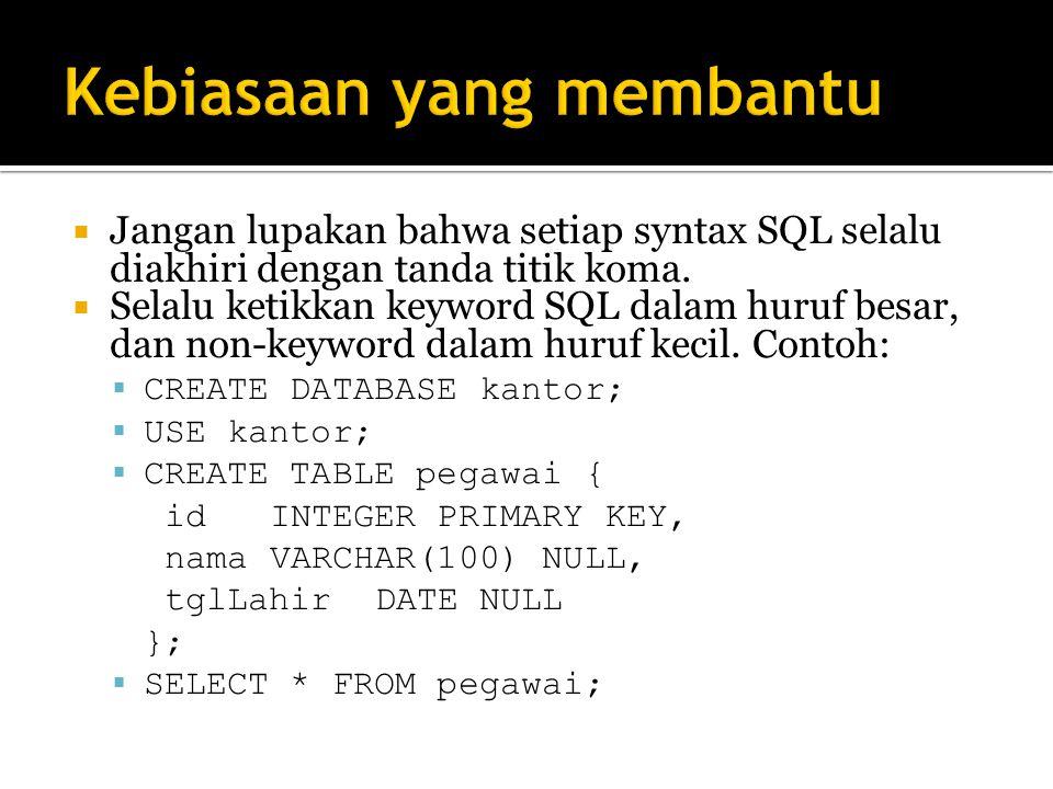  Jangan lupakan bahwa setiap syntax SQL selalu diakhiri dengan tanda titik koma.