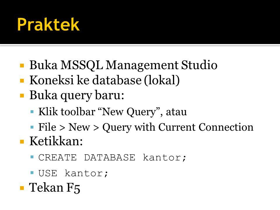  Buka MSSQL Management Studio  Koneksi ke database (lokal)  Buka query baru:  Klik toolbar New Query , atau  File > New > Query with Current Connection  Ketikkan:  CREATE DATABASE kantor;  USE kantor;  Tekan F5