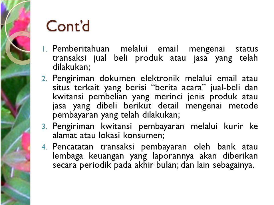 Cont'd 1. Pemberitahuan melalui email mengenai status transaksi jual beli produk atau jasa yang telah dilakukan; 2. Pengiriman dokumen elektronik mela