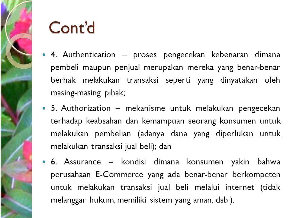 Cont'd 4. Authentication – proses pengecekan kebenaran dimana pembeli maupun penjual merupakan mereka yang benar-benar berhak melakukan transaksi sepe