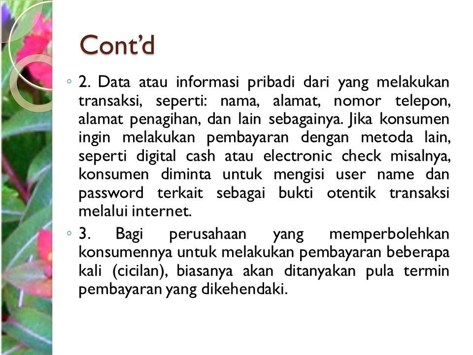 Cont'd ◦ 2. Data atau informasi pribadi dari yang melakukan transaksi, seperti: nama, alamat, nomor telepon, alamat penagihan, dan lain sebagainya. Ji