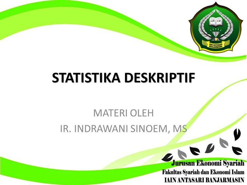 STATISTIKA DESKRIPTIF MATERI OLEH IR. INDRAWANI SINOEM, MS