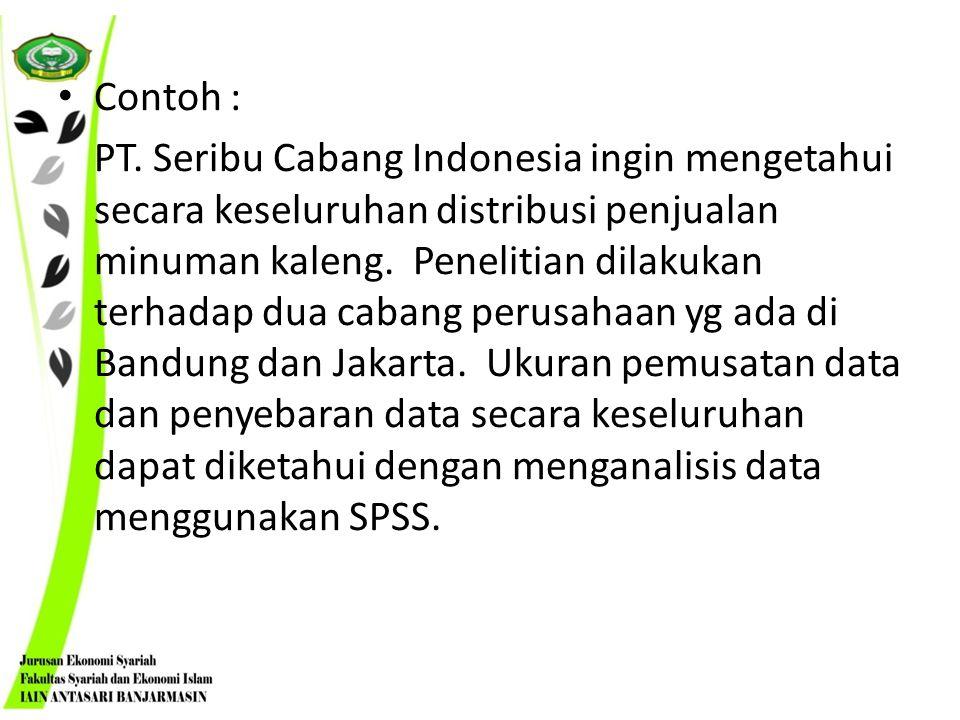 Contoh : PT. Seribu Cabang Indonesia ingin mengetahui secara keseluruhan distribusi penjualan minuman kaleng. Penelitian dilakukan terhadap dua cabang