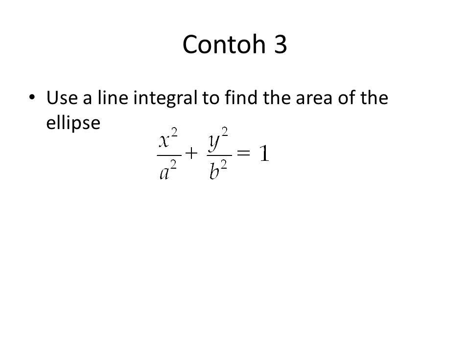 Contoh 3 Use a line integral to find the area of the ellipse