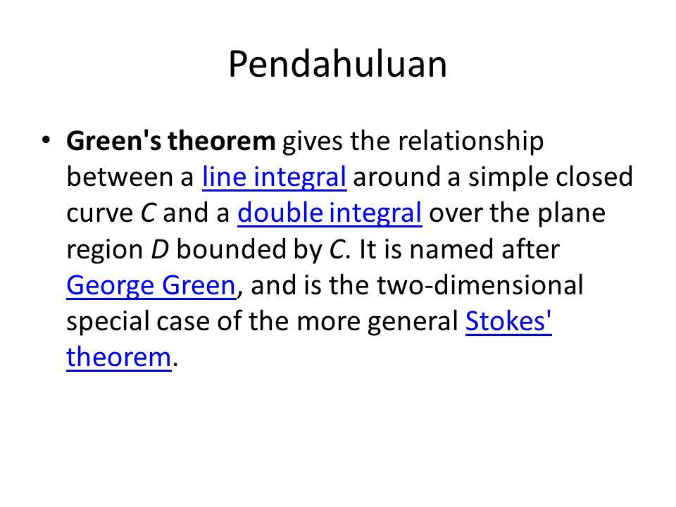 Teorema Green Misalkan C kurva mulus sepotong-sepotong, tertutup sederhana, yang membentuk batas dari suatu daerah S di bidang xy.