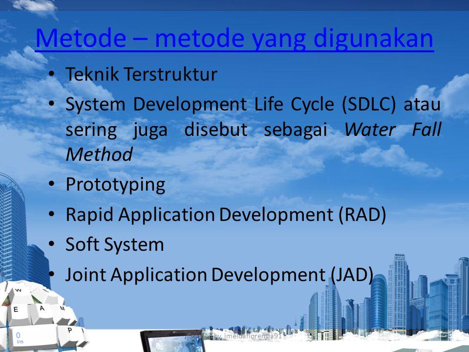 Metode – metode yang digunakan Teknik Terstruktur System Development Life Cycle (SDLC) atau sering juga disebut sebagai Water Fall Method Prototyping Rapid Application Development (RAD) Soft System Joint Application Development (JAD) Created by.
