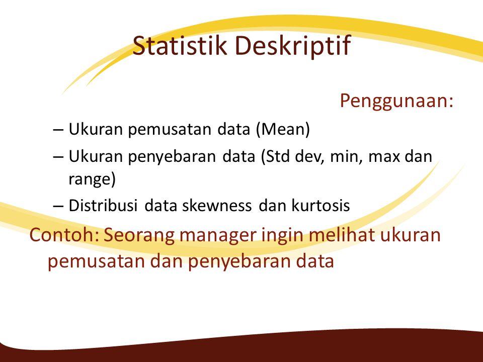 Langkah SPSS Buka contoh 2 dan masukkan dalam SPSS > Klik Analyze > Deskriptive statistics > masukkan setiap var dalam kolom var > Klik Options > Pilih mean std dev dll Catatan: umumnya bila nilai Skewness dan Kurtosis terletak pada range -2 hingga 2 maka variabel data tersebut akan mengikuti distribusi normal
