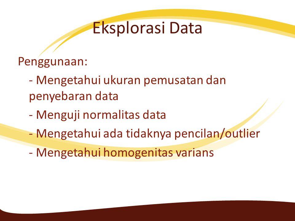 Langkah SPSS Contoh 2 > Analyze > Descriptive statistics > Explore > Masukkan var total penjualan minuman dalam kolom dependent Untuk mengetahui sebaran data masing-masing daerah: Analyze > Descriptive statistics > Explore > Masukkan var total penjualan minuman dalam kolom dependent dan variabel daerah ke kolom factor list > Ok