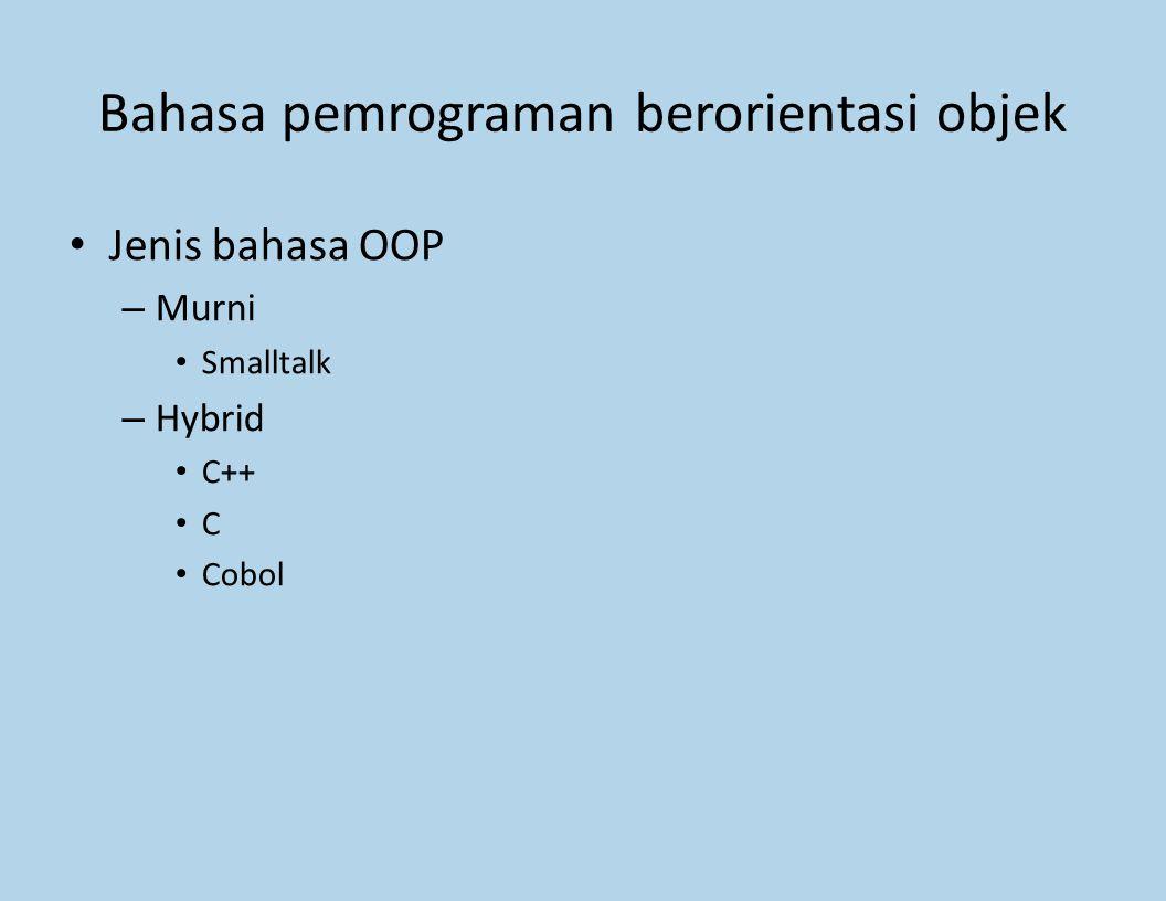 Bahasa pemrograman berorientasi objek Jenis bahasa OOP – Murni Smalltalk – Hybrid C++ C Cobol