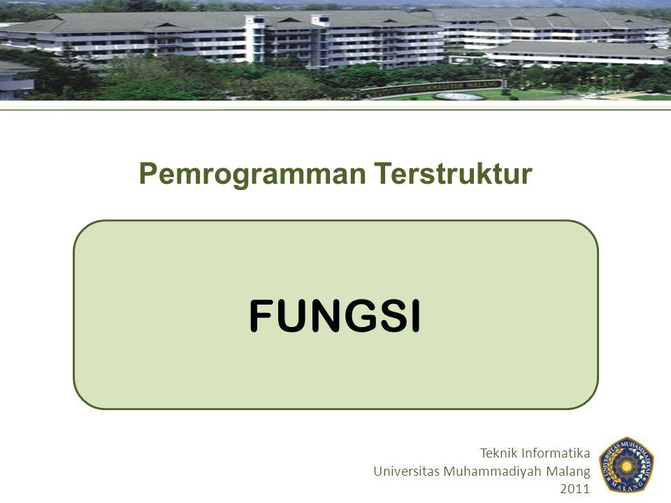 FUNGSI Teknik Informatika Universitas Muhammadiyah Malang 2011 Pemrogramman Terstruktur