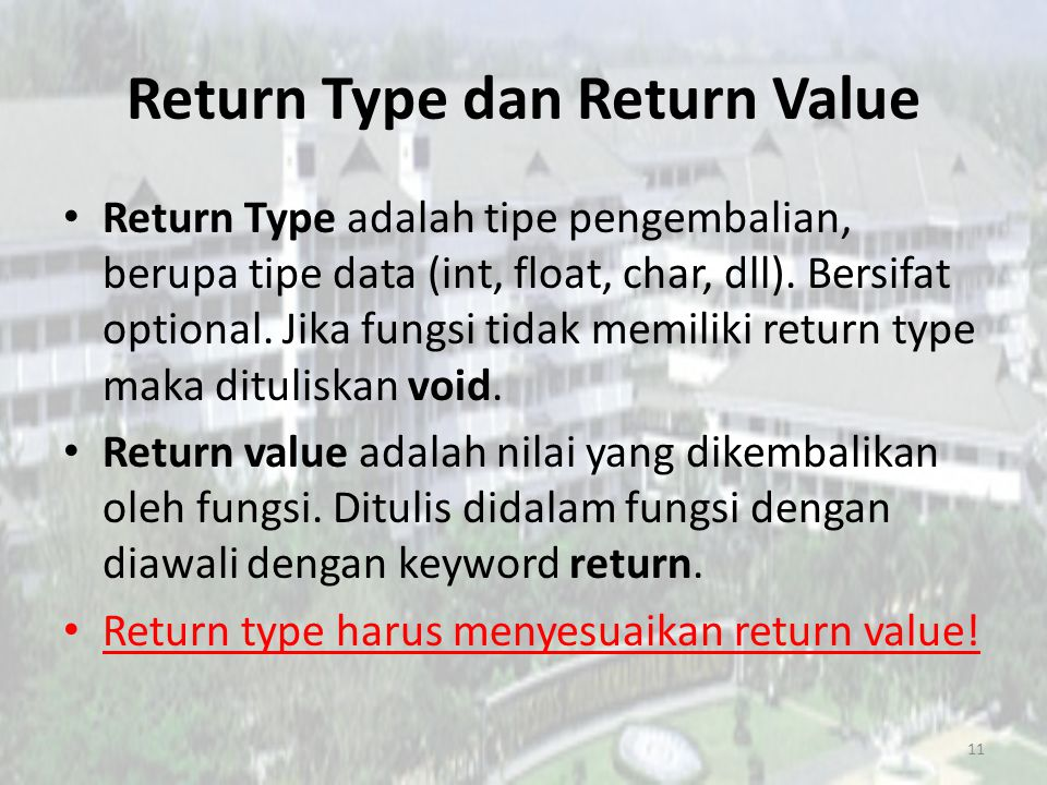 Return Type dan Return Value Return Type adalah tipe pengembalian, berupa tipe data (int, float, char, dll).