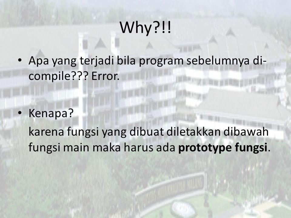 Why !. Apa yang terjadi bila program sebelumnya di- compile .
