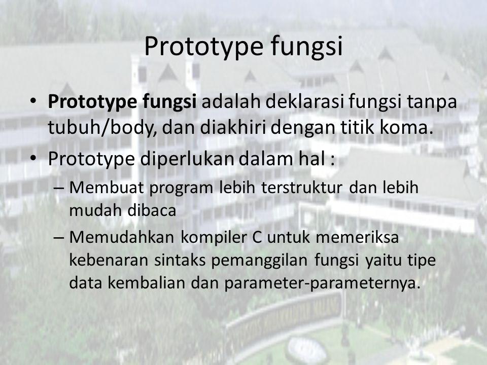 Prototype fungsi Prototype fungsi adalah deklarasi fungsi tanpa tubuh/body, dan diakhiri dengan titik koma.