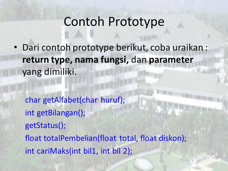 Contoh Prototype Dari contoh prototype berikut, coba uraikan : return type, nama fungsi, dan parameter yang dimiliki.