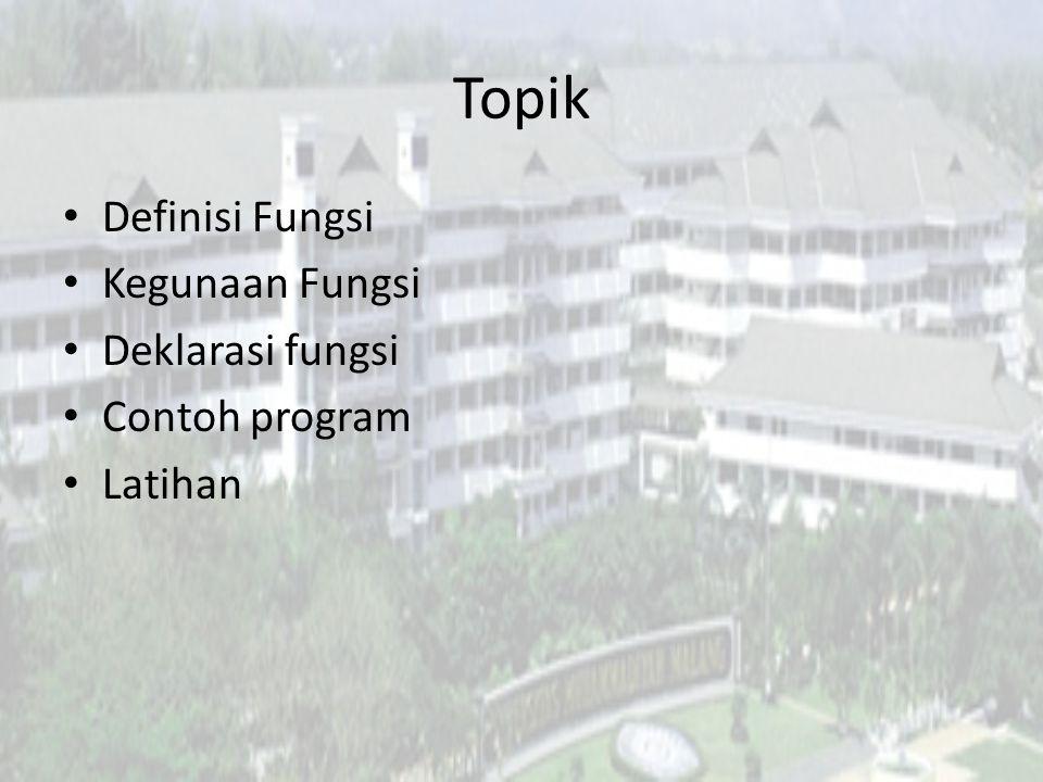 Topik Definisi Fungsi Kegunaan Fungsi Deklarasi fungsi Contoh program Latihan