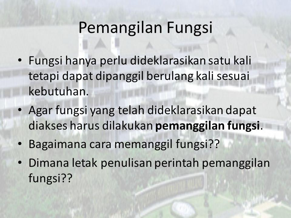 Pemangilan Fungsi Fungsi hanya perlu dideklarasikan satu kali tetapi dapat dipanggil berulang kali sesuai kebutuhan.