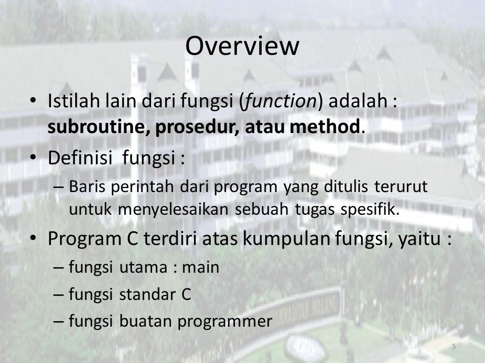 Overview Istilah lain dari fungsi (function) adalah : subroutine, prosedur, atau method.