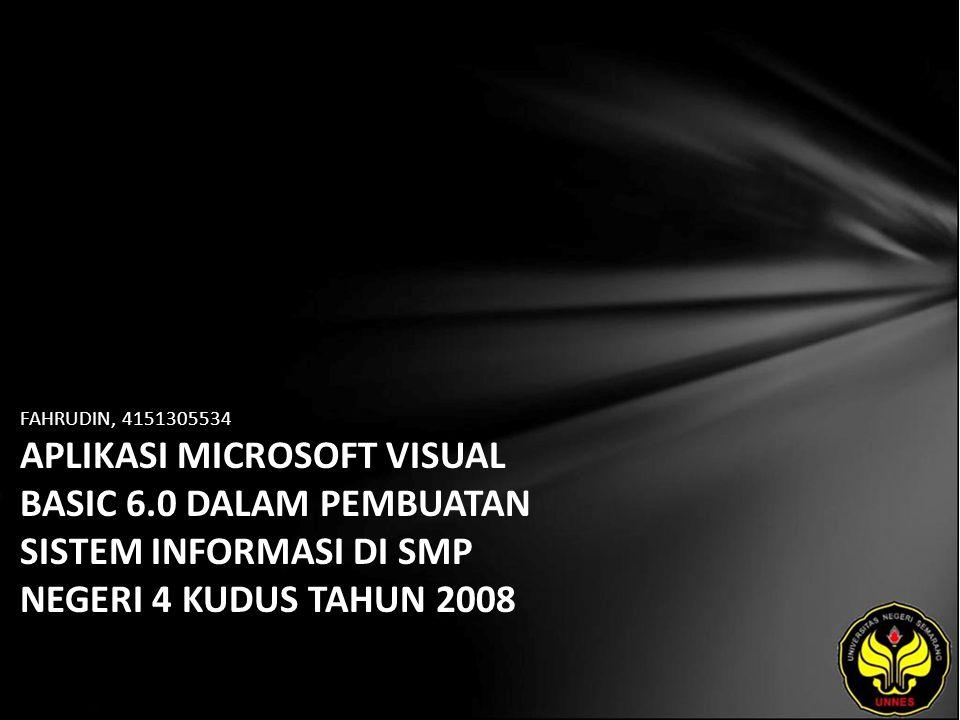 FAHRUDIN, 4151305534 APLIKASI MICROSOFT VISUAL BASIC 6.0 DALAM PEMBUATAN SISTEM INFORMASI DI SMP NEGERI 4 KUDUS TAHUN 2008