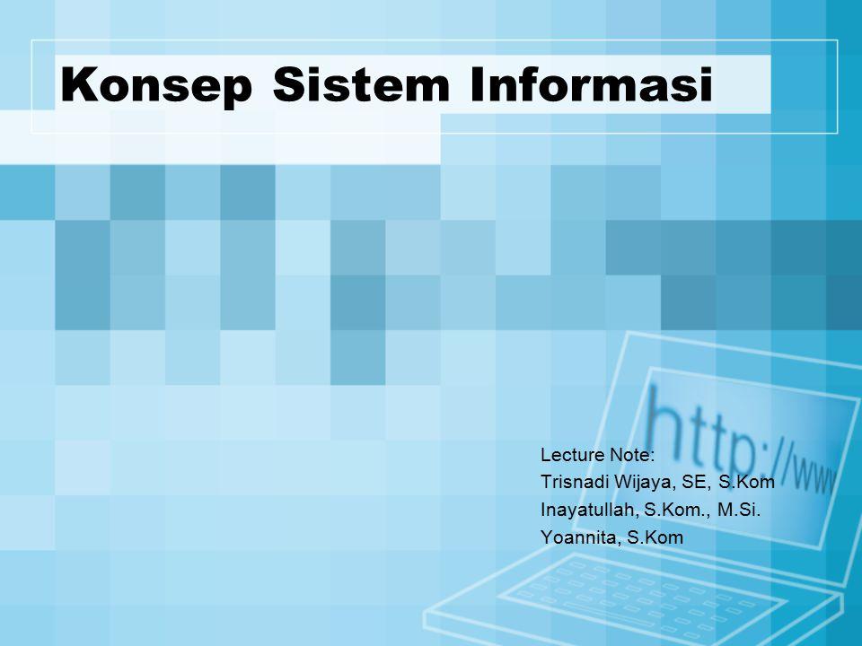 Konsep Sistem Informasi Lecture Note: Trisnadi Wijaya, SE, S.Kom Inayatullah, S.Kom., M.Si. Yoannita, S.Kom