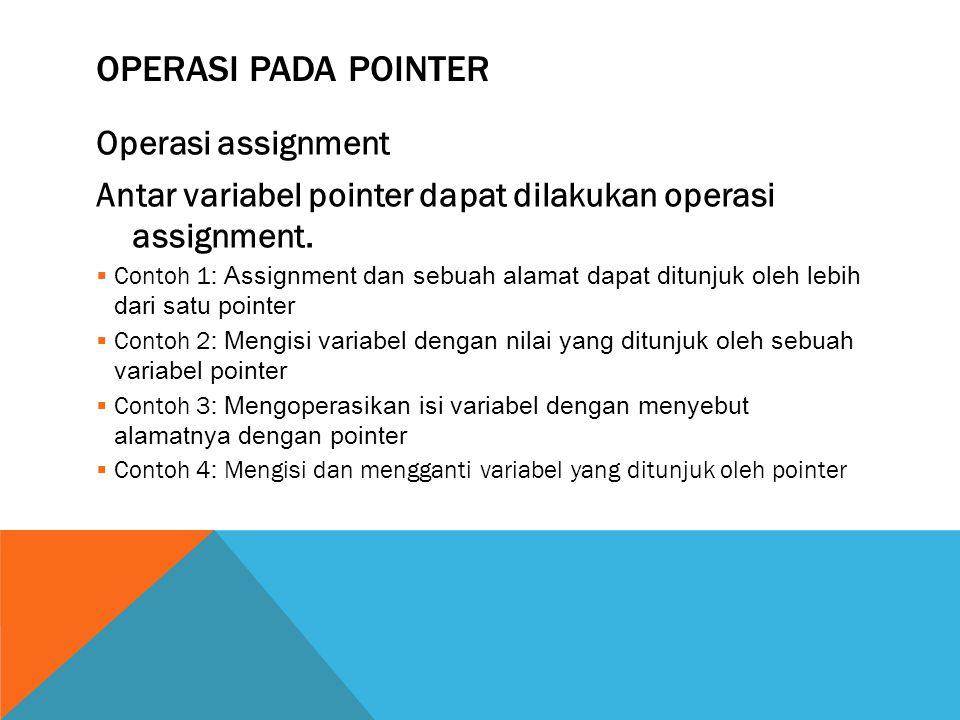 OPERASI PADA POINTER Operasi assignment Antar variabel pointer dapat dilakukan operasi assignment.