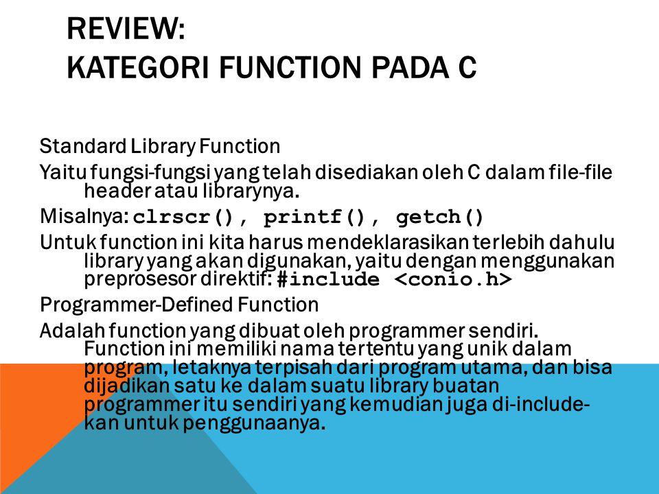 REVIEW: KATEGORI FUNCTION PADA C Standard Library Function Yaitu fungsi-fungsi yang telah disediakan oleh C dalam file-file header atau librarynya.
