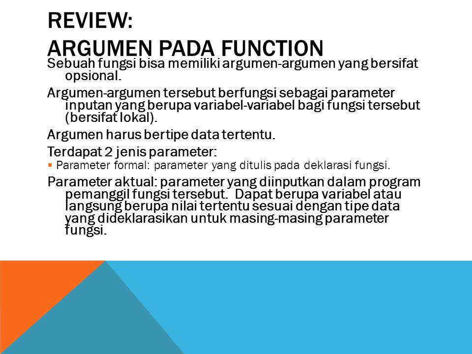 REVIEW: ARGUMEN PADA FUNCTION Sebuah fungsi bisa memiliki argumen-argumen yang bersifat opsional.