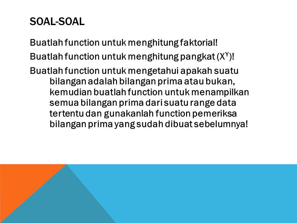 SOAL-SOAL Buatlah function untuk menghitung faktorial.