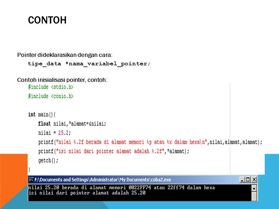 CONTOH Pointer dideklarasikan dengan cara: tipe_data *nama_variabel_pointer; Contoh inisialisasi pointer, contoh:
