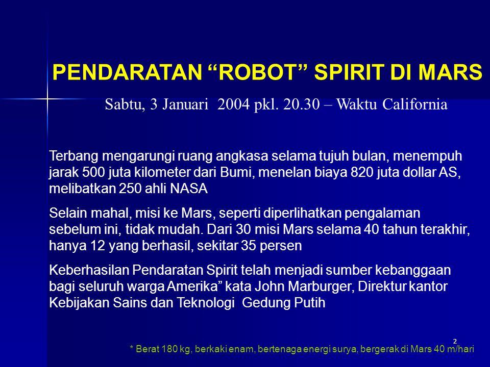 2 Sabtu, 3 Januari 2004 pkl. 20.30 – Waktu California Terbang mengarungi ruang angkasa selama tujuh bulan, menempuh jarak 500 juta kilometer dari Bumi