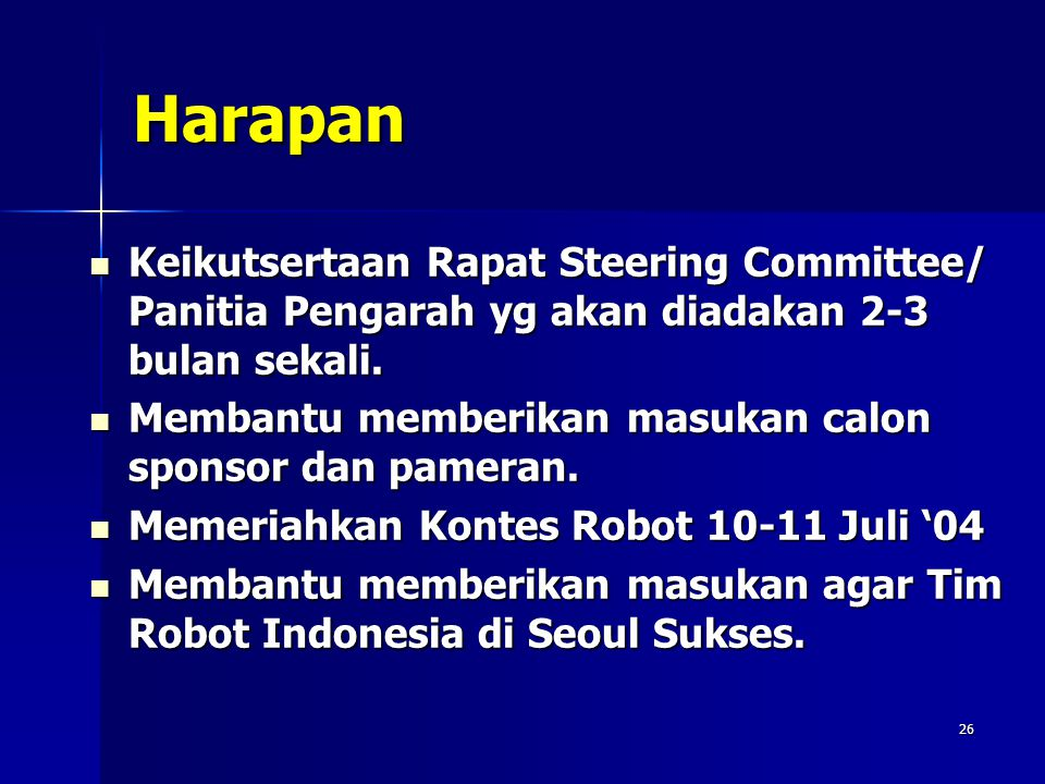 26 Harapan Keikutsertaan Rapat Steering Committee/ Panitia Pengarah yg akan diadakan 2-3 bulan sekali. Keikutsertaan Rapat Steering Committee/ Panitia