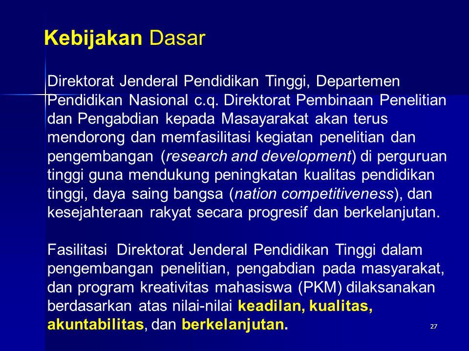 27 Kebijakan Dasar Direktorat Jenderal Pendidikan Tinggi, Departemen Pendidikan Nasional c.q. Direktorat Pembinaan Penelitian dan Pengabdian kepada Ma