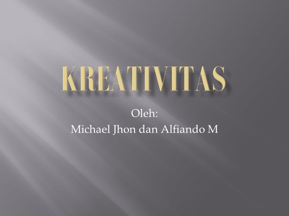 1.Pengertian dari kreativitas 2.Ciri-ciri dan Faktor Kreativitas 3.10 cara menjadi kreatif 4.Kesimpulan