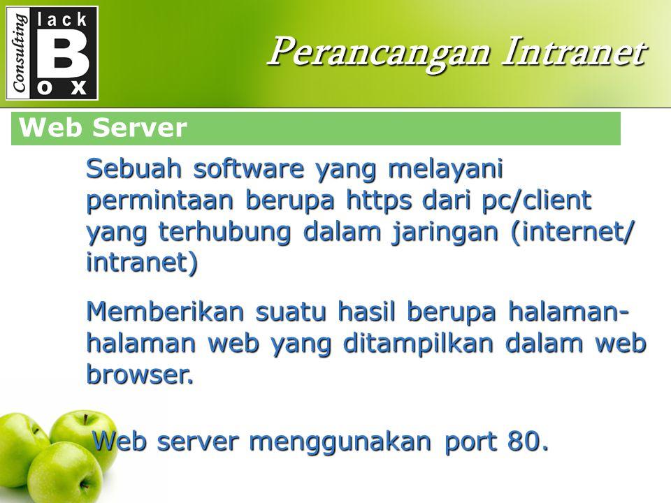 Perancangan Intranet - Apache Web server – the HTTP web server - Apache Tomcat - Microsoft Windows server 2003 Internet Information Service (IIS) - Light HTTP - Jigsaw - Sun java system web server - Xitami web server - Zerus web server Web Server