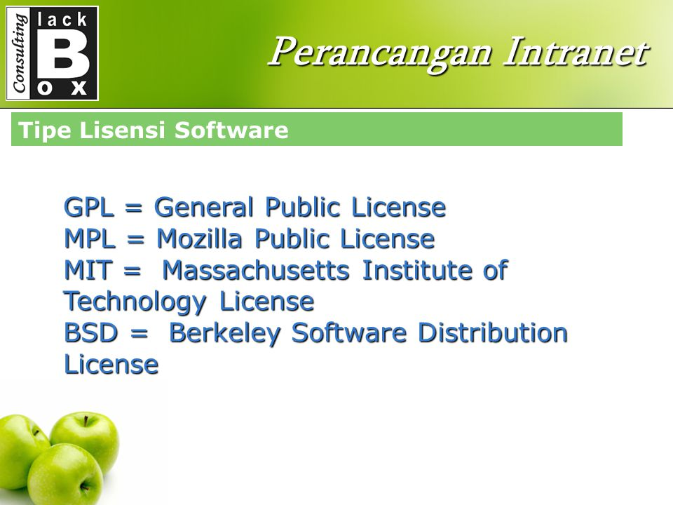 Perancangan Intranet GPL = General Public License MPL = Mozilla Public License MIT = Massachusetts Institute of Technology License BSD = Berkeley Software Distribution License Tipe Lisensi Software