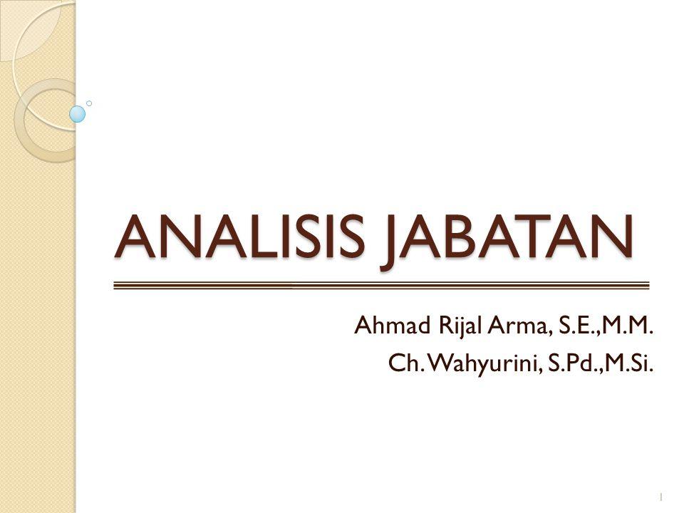 ANALISIS JABATAN Ahmad Rijal Arma, S.E.,M.M. Ch. Wahyurini, S.Pd.,M.Si. 1