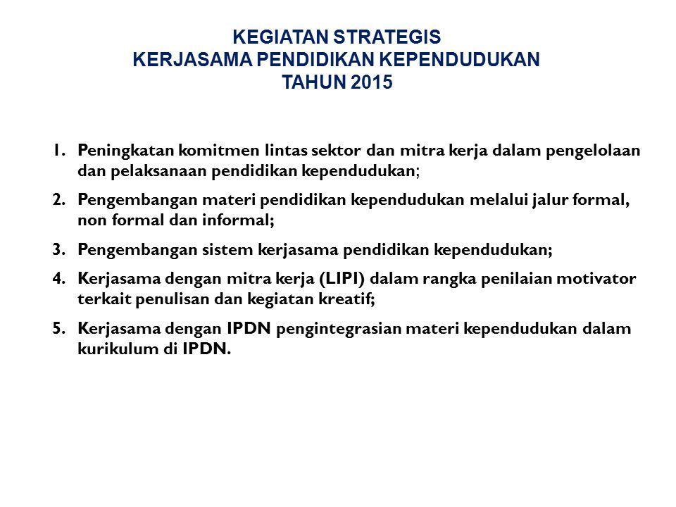KEGIATAN STRATEGIS KERJASAMA PENDIDIKAN KEPENDUDUKAN TAHUN 2015 1.Peningkatan komitmen lintas sektor dan mitra kerja dalam pengelolaan dan pelaksanaan