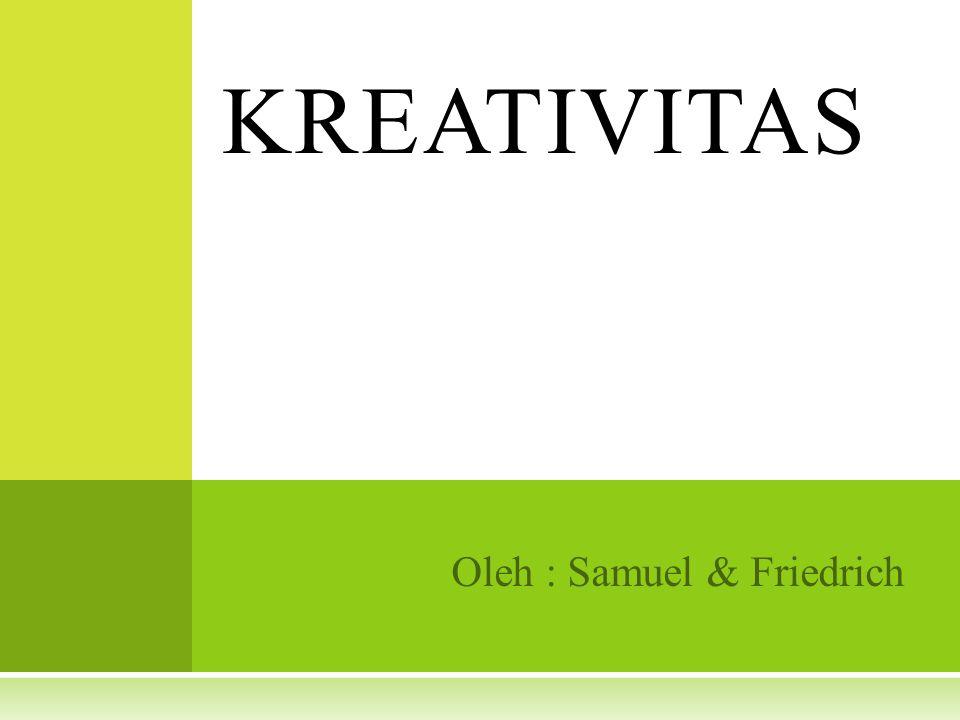 Oleh : Samuel & Friedrich KREATIVITAS